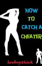 How to Catch a Cheater by HowBoysThink