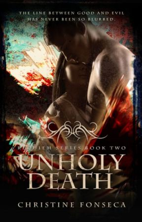 UnHoly Death (Book #2 Requiem Series) [formally titles Libera Me] by ChristineFonseca