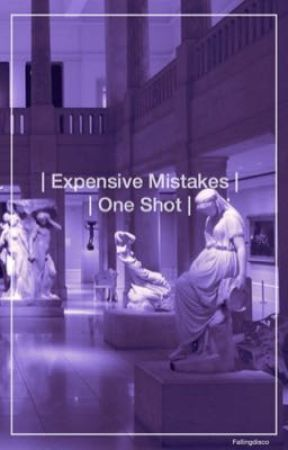 Expensive Mistakes | One Shot  by fallingdisco