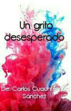 Un grito desesperado by MelodyXiomaraPastorD