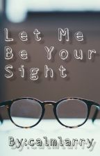Let Me Be Your Sight | Larry Stylinson | ON HOLD by klanceclams