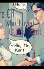 The Girl Who Loved Clark Kent by Tinyreadaholic_