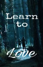 Learn to Love (Maze Runner ff newt) by claryfrayclarissa