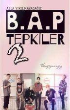 B.A.P TEPKİLER 2 by HangryMangry