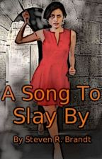 A Song to Slay By (Vampire, Fantasy, Dystopian) by StevenBrandt