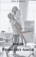 Amor, Primeiro Amor by MiaKahls