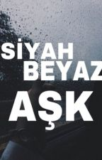 SİYAH BEYAZ AŞK by GENCYAZARAK