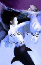 Malec - the little Mermaid AU by keasstories
