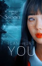 I Can Hurt You by xsnookix