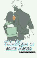 Fudeu!! Estou no anime Naruto by GarotaSemSentido