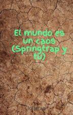 El mundo es un caos (Springtrap y tu) by lolatrap