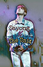 Seyong x The Unit. by SSMyGirl