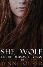 She Wolf - Entre Deusas e Lobas by RehOliveira0