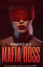 Kidnapped By A Mafia Boss. (ORIGINAL) (Editing) by _BadxBlood_