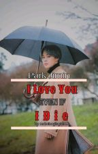 I Love You Even If I Die (PJM FF) ^Short Story^ *Completed* by mahalnagilagid1993