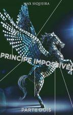 Príncipe Impossível: Parte Dois [PAUSADO] by MaxSiqueira