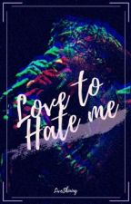 Love To Hate Me by LiveShining