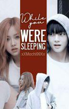 While you were sleeping; KTH by xXMochi99Xx