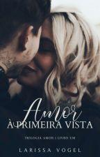 Amor á primeira vista -EM REVISÃO ( Livro #1) by Escritoravogel