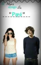 El mejor amigo de papá ~Harry Styles y ____~~Hot~ by DanielleDeHoran