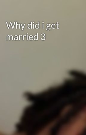 Why did i get married 3 by Maniwho