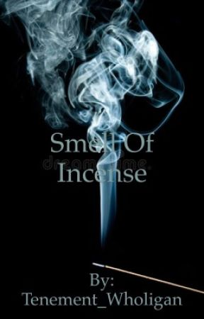 Smell Of Incense - Nothing In This Life Is Guaranteed - Wattpad
