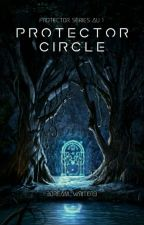 Protector Circle   Rewritten Version   Protector Series AU 1 by 3dream_writer3