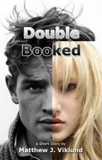 Double Booked by MattViklund