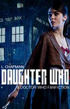 Daughter Who || Doctor Who Fanfiction by Nonja18