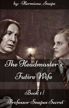 The Headmaster's Future Wife | Book 1: Professor Snape's Secret  by -Hermione_Snape