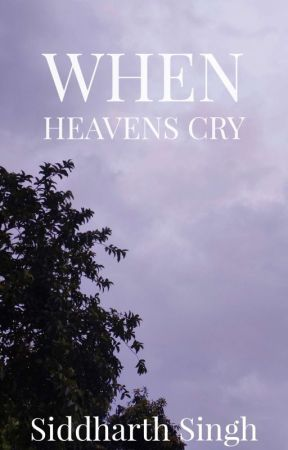 When Heavens Cry by AthoughtfulMind