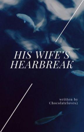 His Wife's Heartbreak by ChocolateLoves2