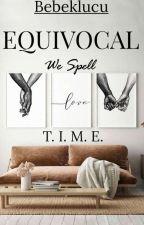 Equivocal - We Spell Love, T.I.M.E! by bebeklucu