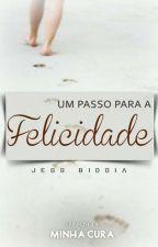 UM PASSO PARA A FELICIDADE - SPIN-OFF MINHA CURA by jessicanlbidoia