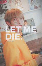 [Let me die];;NoRen |Wattys2018| by -U4mexx