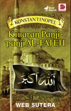 KONSTANTINOPEL: KIBARAN PANJI-PANJI AL-FATEH by Websutera
