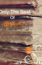 Only the Best of Wattpad by Inkflower