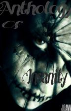 The Anthology of Insanity by JOANNEandJEN
