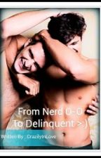 From Nerd to Delinquent (Boy x boy) by CrazilyInLove