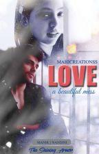 Love~A Beautiful Mess|✔ by Starryxnight_