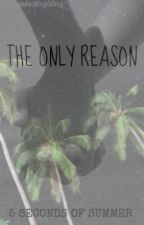 The Only Reason || 5 Seconds of Summer by michaelsdingaling