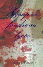 Coup de foudre au lycée by FrenchFanFics22