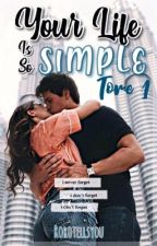 Your Life Is So Simple || TERMINÉ by RoroTellsYou