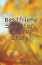 Bestfriend Sad Story (A True Story) by hunhanwife