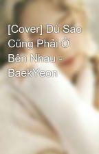 [Cover] Dù Sao Cũng Phải Ở Bên Nhau - BaekYeon by _tuesmonlilas