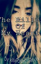 The Killer Of My Heart by xXxForeverGirlxXx