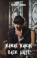 Nakal Nakal Baik Hati [On-Going] by Ryan_Alex