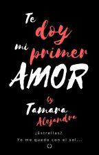 Te doy mi primer amor (pausada) by tamigrace
