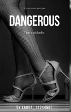 Dangerous by laura_12344566