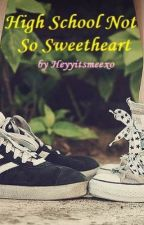 High School Not So Sweetheart by Heyyitsmeexo
